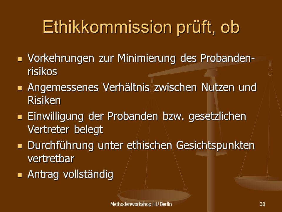 Methodenworkshop HU Berlin30 Ethikkommission prüft, ob Vorkehrungen zur Minimierung des Probanden- risikos Vorkehrungen zur Minimierung des Probanden-
