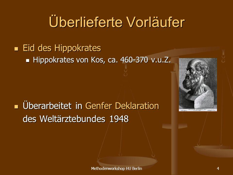 Methodenworkshop HU Berlin4 Überlieferte Vorläufer Eid des Hippokrates Eid des Hippokrates Hippokrates von Kos, ca. 460-370 v.u.Z. Hippokrates von Kos