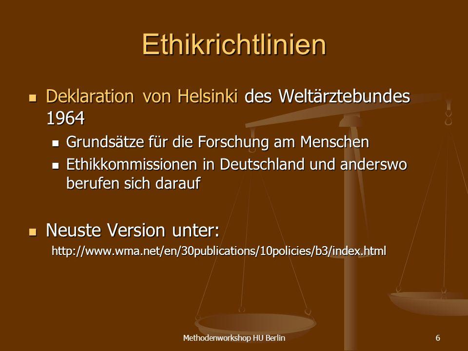 Methodenworkshop HU Berlin6 Ethikrichtlinien Deklaration von Helsinki des Weltärztebundes 1964 Deklaration von Helsinki des Weltärztebundes 1964 Grund