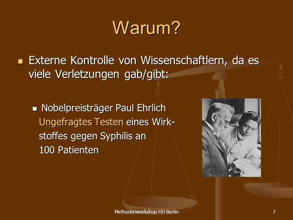 Methodenworkshop HU Berlin7 Warum? Externe Kontrolle von Wissenschaftlern, da es viele Verletzungen gab/gibt: Externe Kontrolle von Wissenschaftlern,