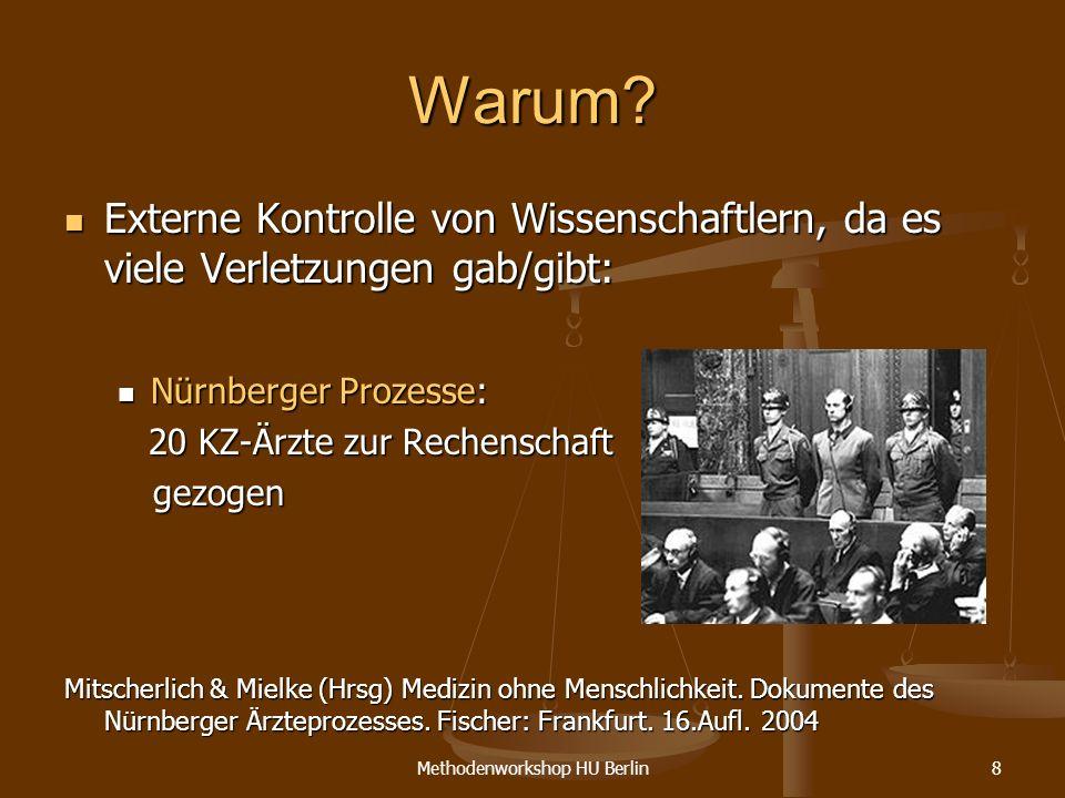 Methodenworkshop HU Berlin8 Warum? Externe Kontrolle von Wissenschaftlern, da es viele Verletzungen gab/gibt: Externe Kontrolle von Wissenschaftlern,