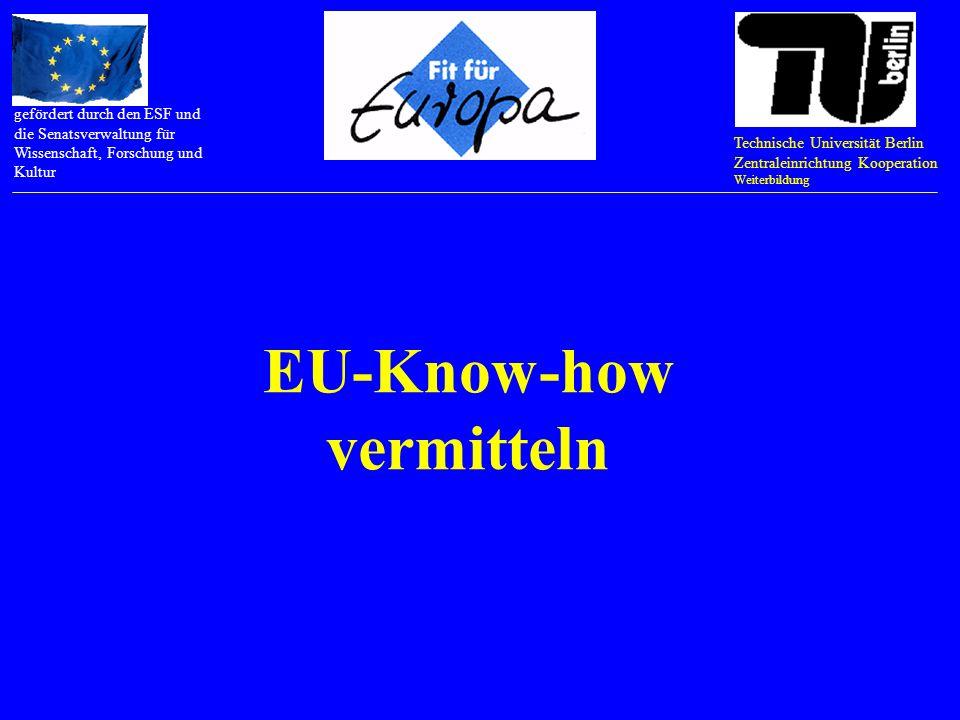 Technische Universität Berlin Zentraleinrichtung Kooperation Weiterbildung gefördert durch den ESF und die Senatsverwaltung für Wissenschaft, Forschung und Kultur Tätigkeitsfelder einer EU-Dozent/in: