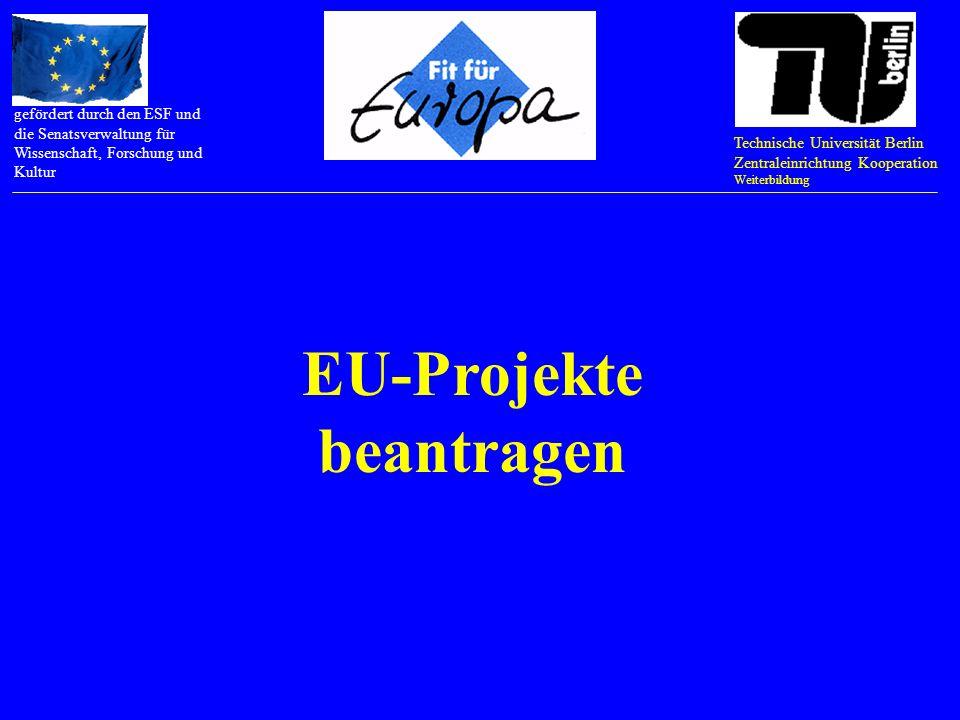 Technische Universität Berlin Zentraleinrichtung Kooperation Weiterbildung gefördert durch den ESF und die Senatsverwaltung für Wissenschaft, Forschung und Kultur EU-Know-how vermitteln