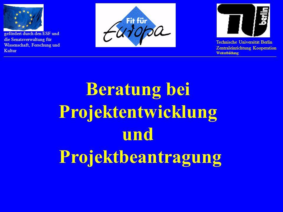 Technische Universität Berlin Zentraleinrichtung Kooperation Weiterbildung gefördert durch den ESF und die Senatsverwaltung für Wissenschaft, Forschung und Kultur EU-Projekte managen