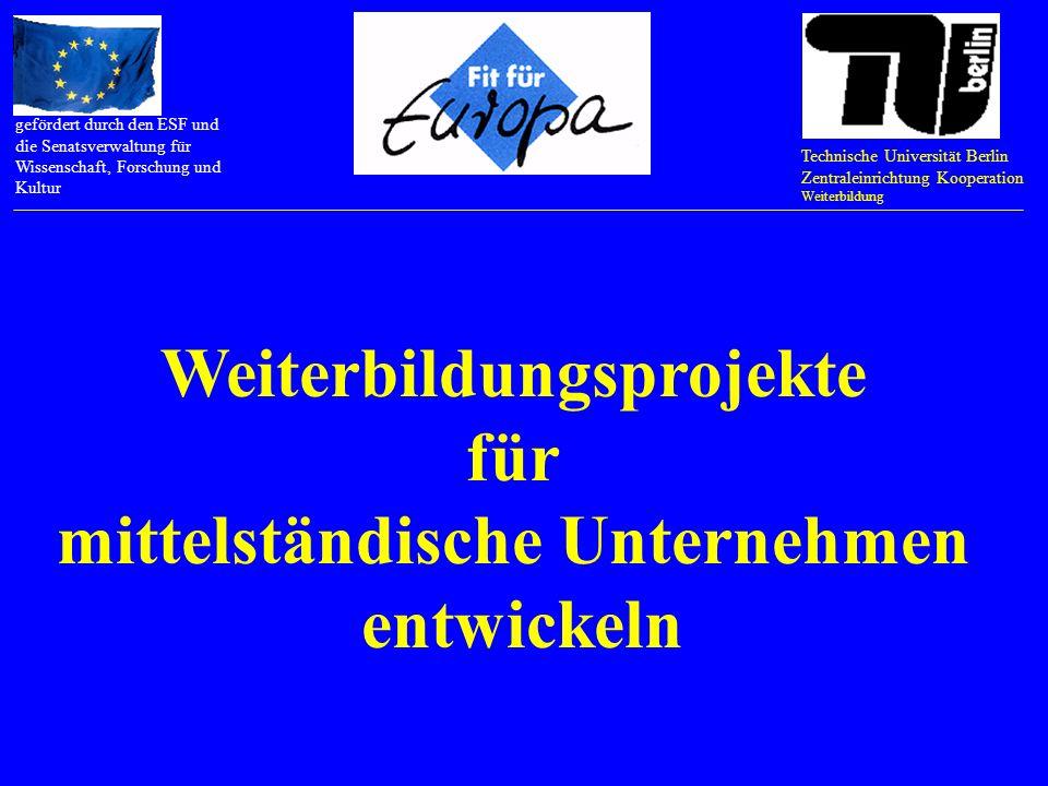 Technische Universität Berlin Zentraleinrichtung Kooperation Weiterbildung gefördert durch den ESF und die Senatsverwaltung für Wissenschaft, Forschung und Kultur In europäischen Weiterbildungseinrichtungen arbeiten