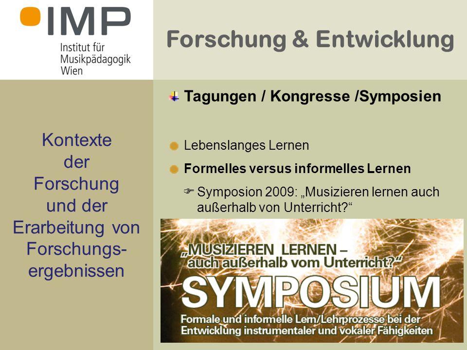 Forschung & Entwicklung Kontexte der Forschung und der Erarbeitung von Forschungs- ergebnissen Lebenslanges Lernen Formelles versus informelles Lernen Symposion 2009: Musizieren lernen auch außerhalb von Unterricht.