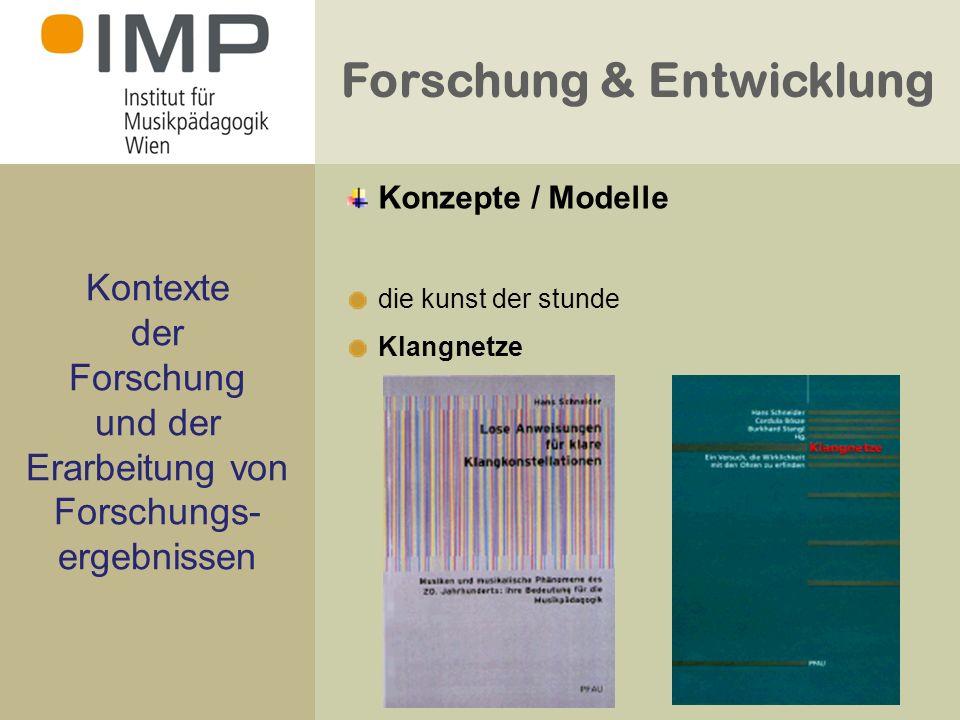 Forschung & Entwicklung Kontexte der Forschung und der Erarbeitung von Forschungs- ergebnissen die kunst der stunde Klangnetze Konzepte / Modelle