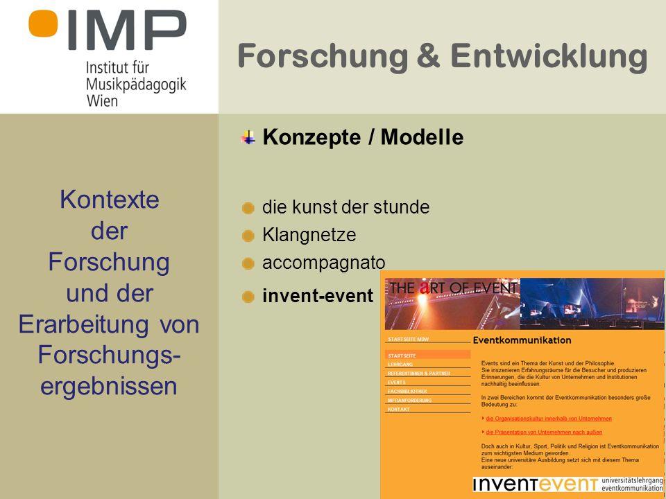 Forschung & Entwicklung Kontexte der Forschung und der Erarbeitung von Forschungs- ergebnissen die kunst der stunde Klangnetze accompagnato invent-event Konzepte / Modelle