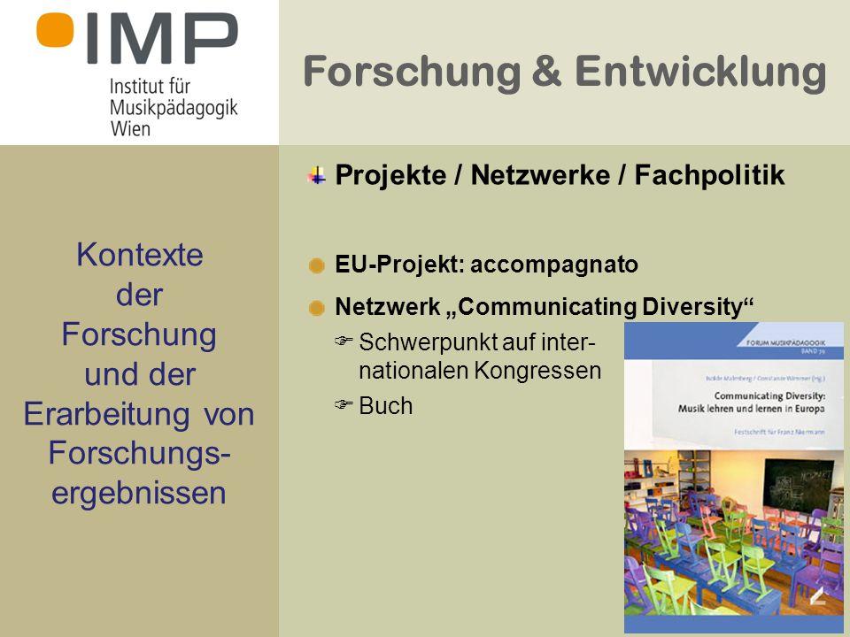 Forschung & Entwicklung Kontexte der Forschung und der Erarbeitung von Forschungs- ergebnissen EU-Projekt: accompagnato Netzwerk Communicating Diversity Schwerpunkt auf inter- nationalen Kongressen Buch Projekte / Netzwerke / Fachpolitik