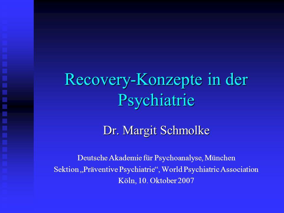 Recovery-Konzepte in der Psychiatrie Dr. Margit Schmolke Deutsche Akademie für Psychoanalyse, München Sektion Präventive Psychiatrie, World Psychiatri