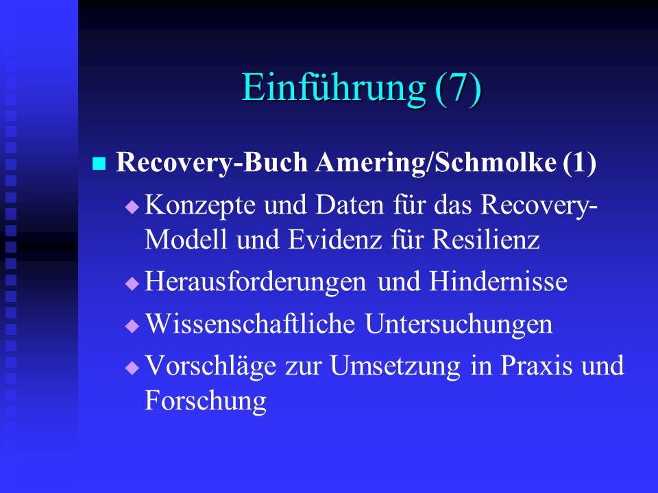 Einführung (7) Recovery-Buch Amering/Schmolke (1) Konzepte und Daten für das Recovery- Modell und Evidenz für Resilienz Herausforderungen und Hinderni