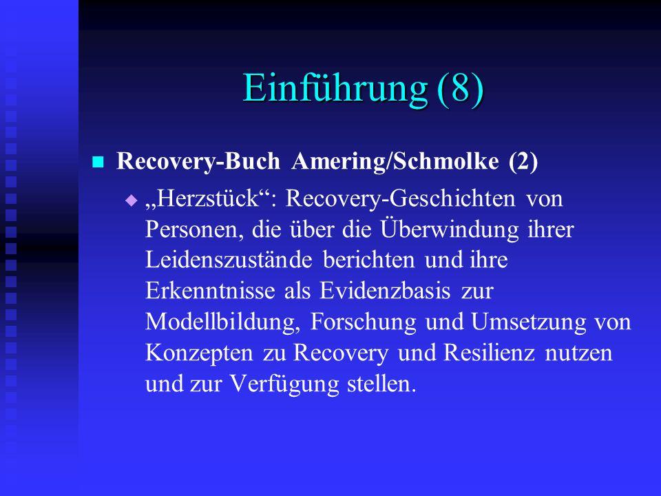 Einführung (8) Recovery-Buch Amering/Schmolke (2) Herzstück: Recovery-Geschichten von Personen, die über die Überwindung ihrer Leidenszustände bericht