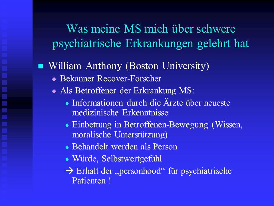 Was meine MS mich über schwere psychiatrische Erkrankungen gelehrt hat William Anthony (Boston University) Bekanner Recover-Forscher Als Betroffener d