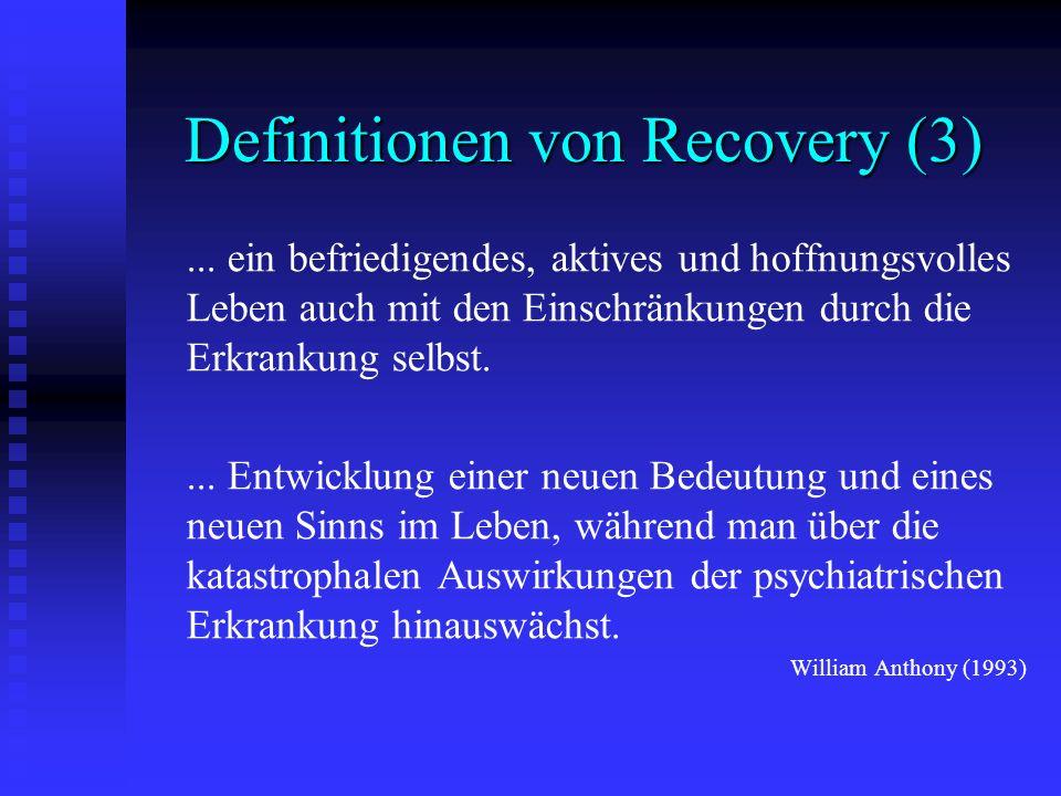 Definitionen von Recovery (3)... ein befriedigendes, aktives und hoffnungsvolles Leben auch mit den Einschränkungen durch die Erkrankung selbst.... En