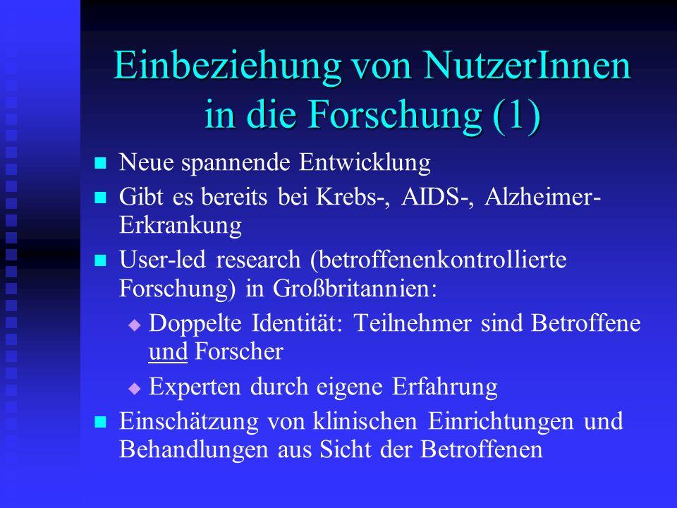 Einbeziehung von NutzerInnen in die Forschung (1) Neue spannende Entwicklung Gibt es bereits bei Krebs-, AIDS-, Alzheimer- Erkrankung User-led researc