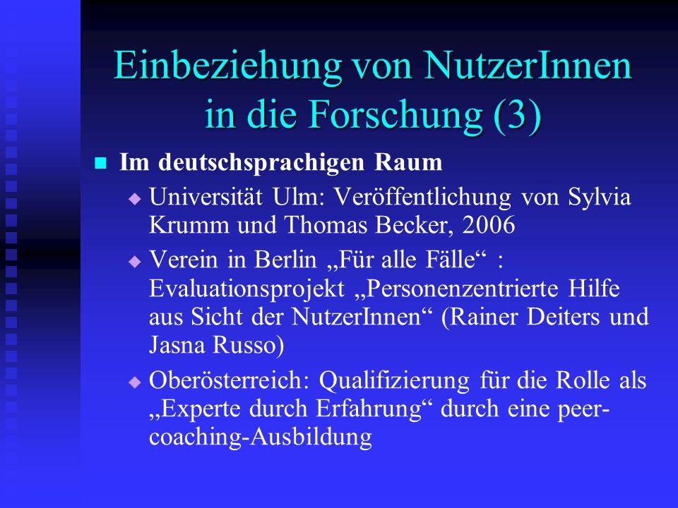 Einbeziehung von NutzerInnen in die Forschung (3) Im deutschsprachigen Raum Universität Ulm: Veröffentlichung von Sylvia Krumm und Thomas Becker, 2006