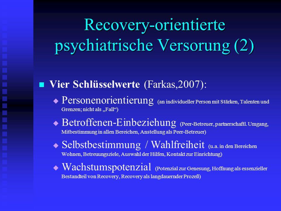Recovery-orientierte psychiatrische Versorung (2) Vier Schlüsselwerte (Farkas,2007): Personenorientierung (an individueller Person mit Stärken, Talent
