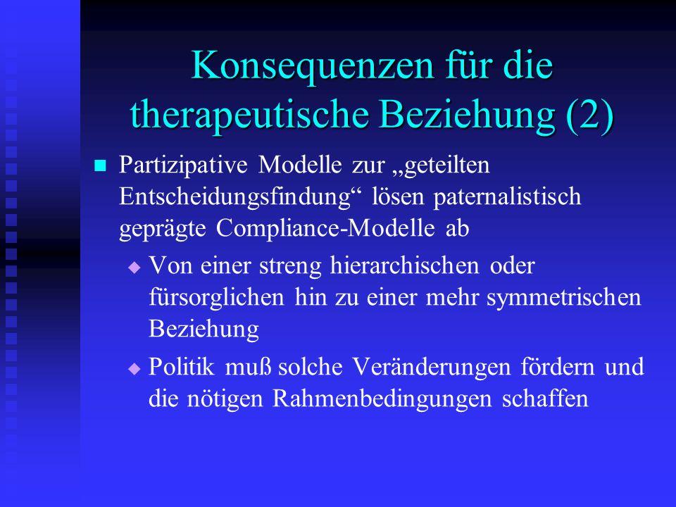 Konsequenzen für die therapeutische Beziehung (2) Partizipative Modelle zur geteilten Entscheidungsfindung lösen paternalistisch geprägte Compliance-M