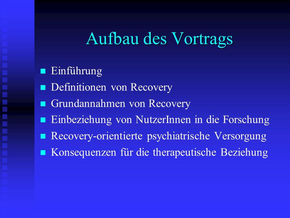 Aufbau des Vortrags Einführung Definitionen von Recovery Grundannahmen von Recovery Einbeziehung von NutzerInnen in die Forschung Recovery-orientierte