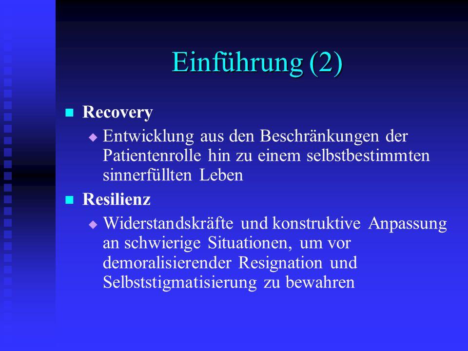 Einführung (2) Recovery Entwicklung aus den Beschränkungen der Patientenrolle hin zu einem selbstbestimmten sinnerfüllten Leben Resilienz Widerstandsk