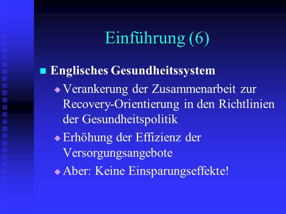 Einführung (6) Englisches Gesundheitssystem Verankerung der Zusammenarbeit zur Recovery-Orientierung in den Richtlinien der Gesundheitspolitik Erhöhun
