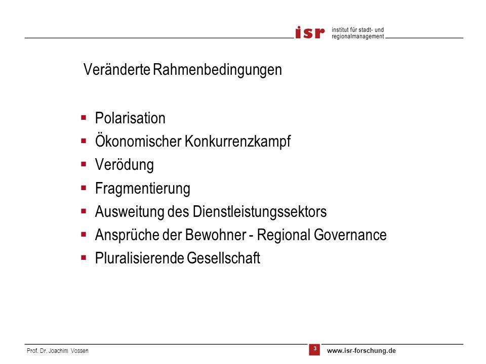 3 Prof. Dr. Joachim Vossen www.isr-forschung.de Veränderte Rahmenbedingungen Polarisation Ökonomischer Konkurrenzkampf Verödung Fragmentierung Ausweit