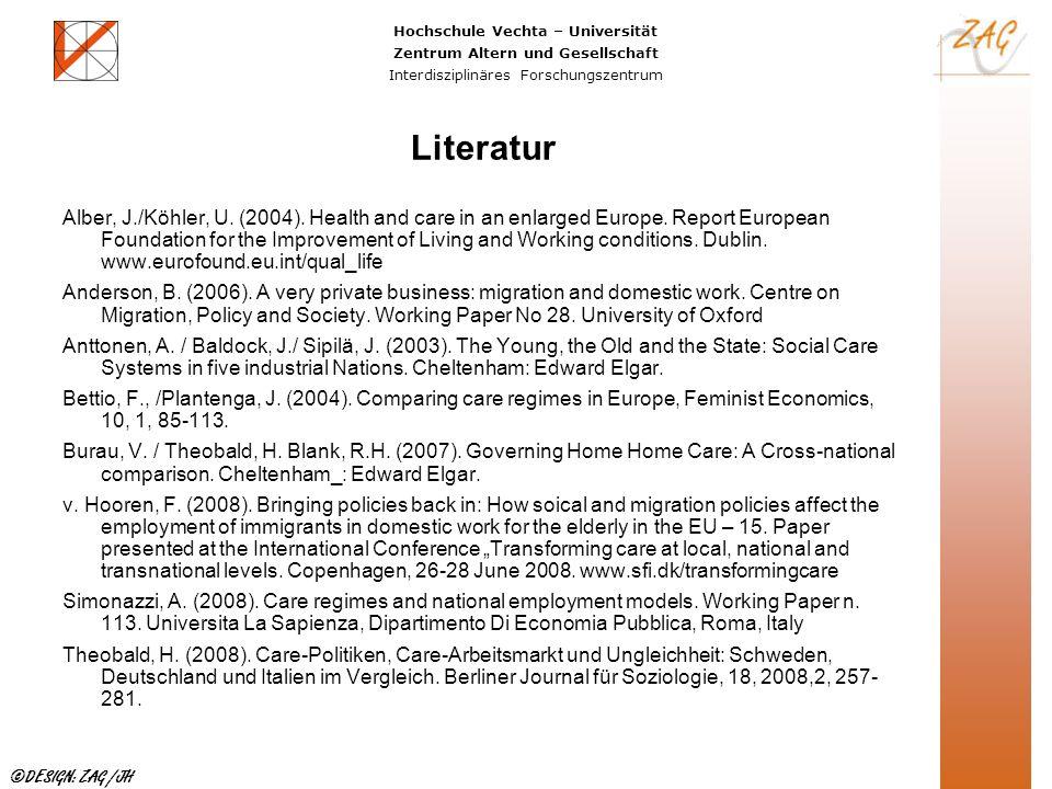 Hochschule Vechta – Universität Zentrum Altern und Gesellschaft Interdisziplinäres Forschungszentrum ©DESIGN: ZAG /JH Literatur Alber, J./Köhler, U. (