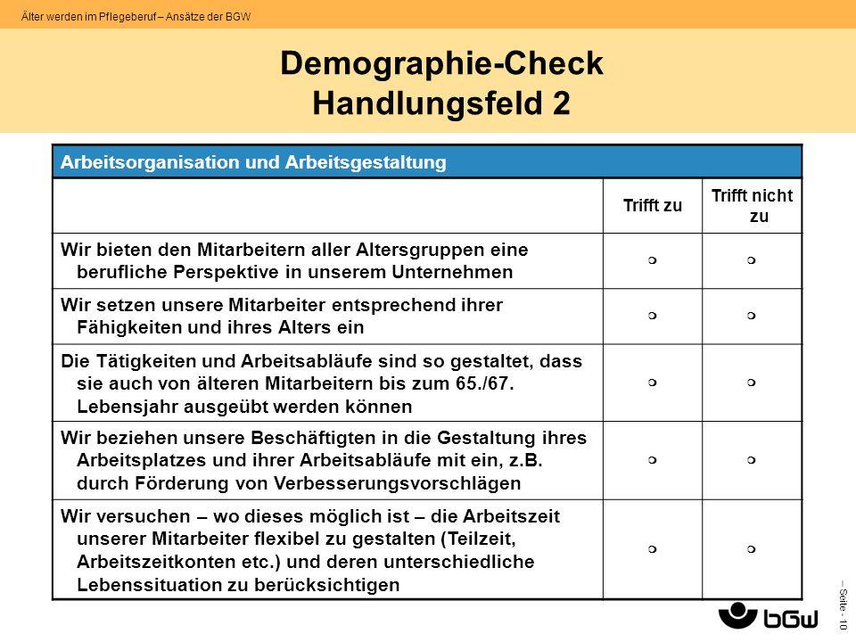 – Seite - 10 Älter werden im Pflegeberuf – Ansätze der BGW Demographie-Check Handlungsfeld 2 Arbeitsorganisation und Arbeitsgestaltung Trifft zu Triff