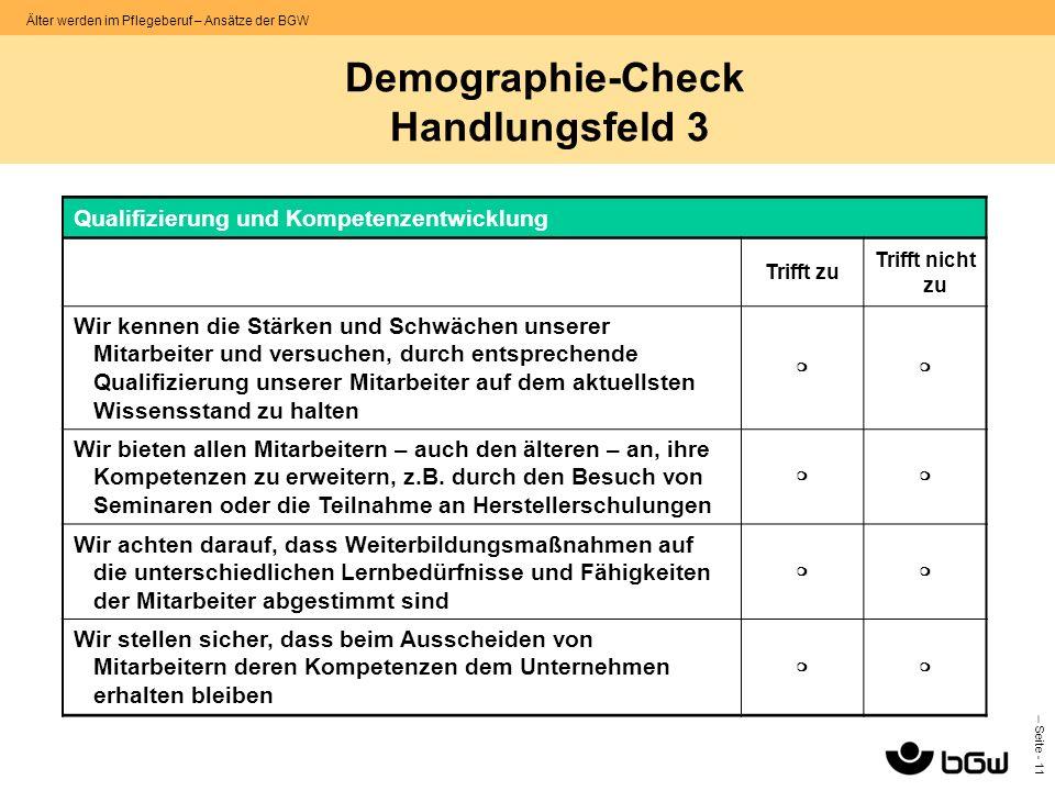 – Seite - 11 Älter werden im Pflegeberuf – Ansätze der BGW Demographie-Check Handlungsfeld 3 Qualifizierung und Kompetenzentwicklung Trifft zu Trifft