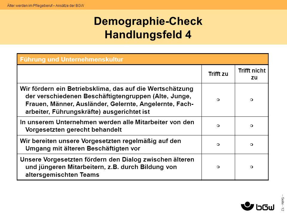 – Seite - 12 Älter werden im Pflegeberuf – Ansätze der BGW Demographie-Check Handlungsfeld 4 Führung und Unternehmenskultur Trifft zu Trifft nicht zu