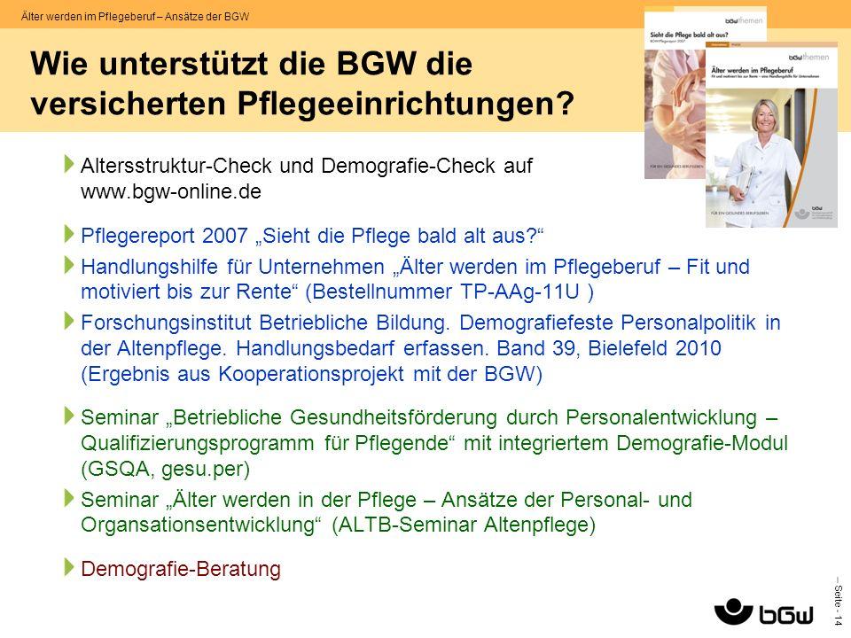 – Seite - 14 Älter werden im Pflegeberuf – Ansätze der BGW Wie unterstützt die BGW die versicherten Pflegeeinrichtungen? Altersstruktur-Check und Demo