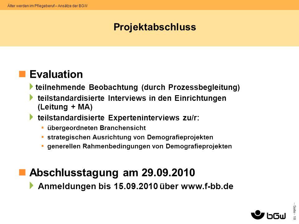 – Seite - 18 Älter werden im Pflegeberuf – Ansätze der BGW Projektabschluss Evaluation teilnehmende Beobachtung (durch Prozessbegleitung) teilstandard