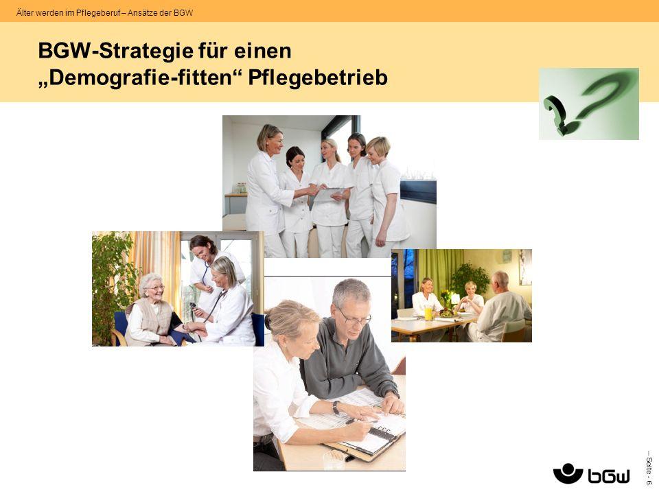 – Seite - 6 Älter werden im Pflegeberuf – Ansätze der BGW BGW-Strategie für einen Demografie-fitten Pflegebetrieb