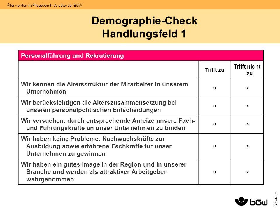 – Seite - 9 Älter werden im Pflegeberuf – Ansätze der BGW Demographie-Check Handlungsfeld 1 Personalführung und Rekrutierung Trifft zu Trifft nicht zu