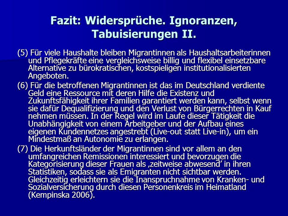 Fazit: Widersprüche. Ignoranzen, Tabuisierungen II. (5) Für viele Haushalte bleiben Migrantinnen als Haushaltsarbeiterinnen und Pflegekräfte eine verg