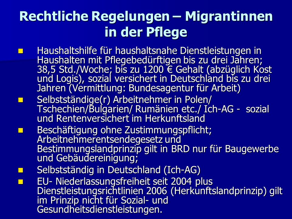 Rechtliche Regelungen – Migrantinnen in der Pflege Haushaltshilfe für haushaltsnahe Dienstleistungen in Haushalten mit Pflegebedürftigen bis zu drei J