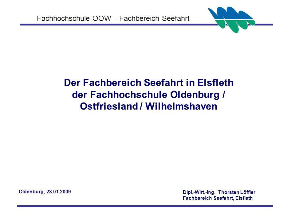 Fachhochschule OOW – Fachbereich Seefahrt - Der Fachbereich Seefahrt in Elsfleth der Fachhochschule Oldenburg / Ostfriesland / Wilhelmshaven Dipl.-Wirt.-Ing.