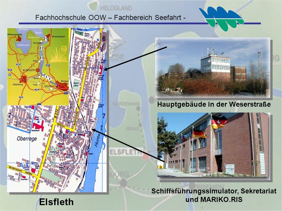 Fachhochschule OOW – Fachbereich Seefahrt - Elsfleth Hauptgebäude in der Weserstraße Schiffsführungssimulator, Sekretariat und MARIKO.RIS