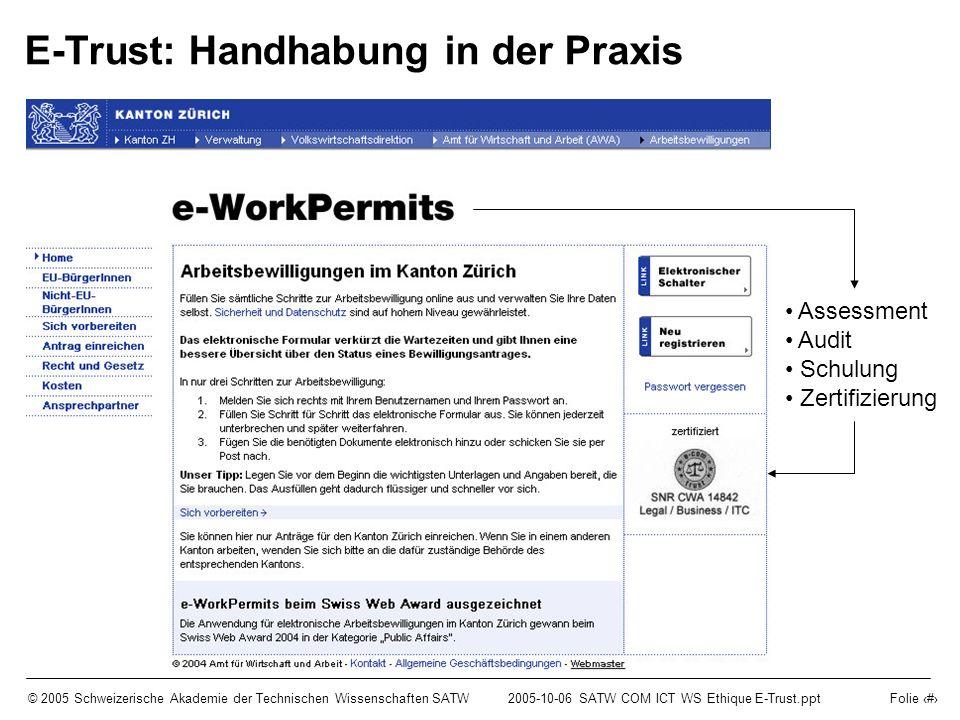 © 2005 Schweizerische Akademie der Technischen Wissenschaften SATW2005-10-06 SATW COM ICT WS Ethique E-Trust.ppt Folie 10 E-Trust: Handhabung in der Praxis Assessment Audit Schulung Zertifizierung