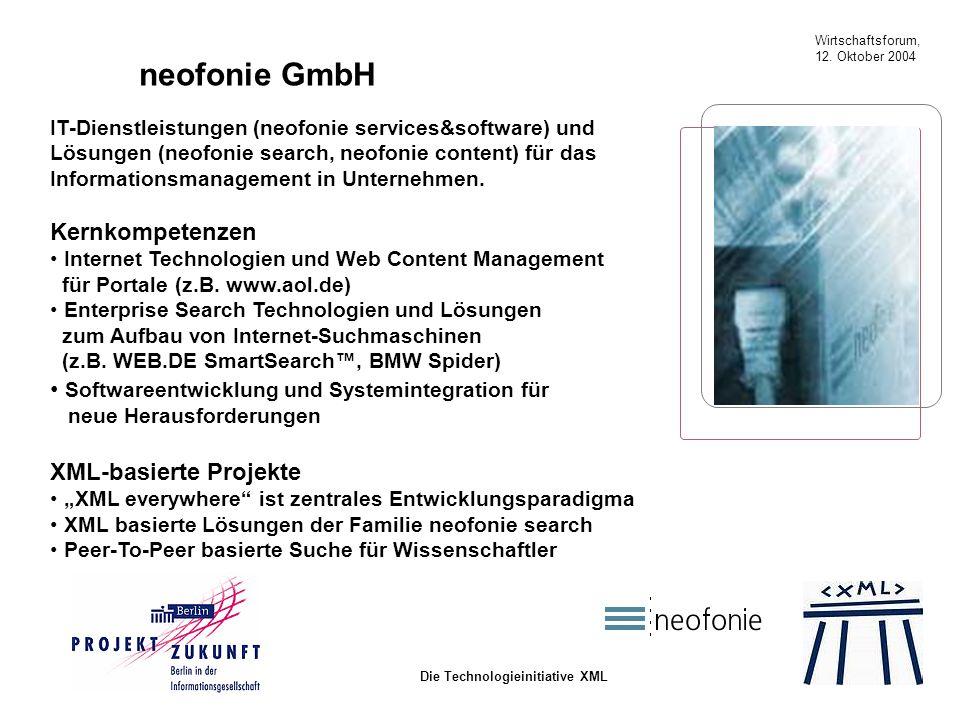 Wirtschaftsforum, 12. Oktober 2004 Die Technologieinitiative XML neofonie GmbH IT-Dienstleistungen (neofonie services&software) und Lösungen (neofonie
