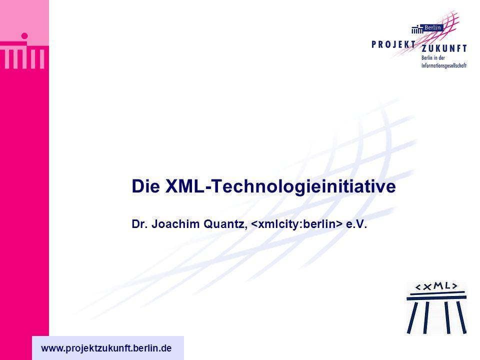 www.projektzukunft.berlin.de Die XML-Technologieinitiative Koordination durch –Landesinitiative Projekt Zukunft – Berlin in der Informationsgesellschaft – e.V.