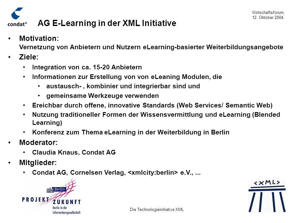 Wirtschaftsforum, 12. Oktober 2004 Die Technologieinitiative XML Motivation: Vernetzung von Anbietern und Nutzern eLearning-basierter Weiterbildungsan