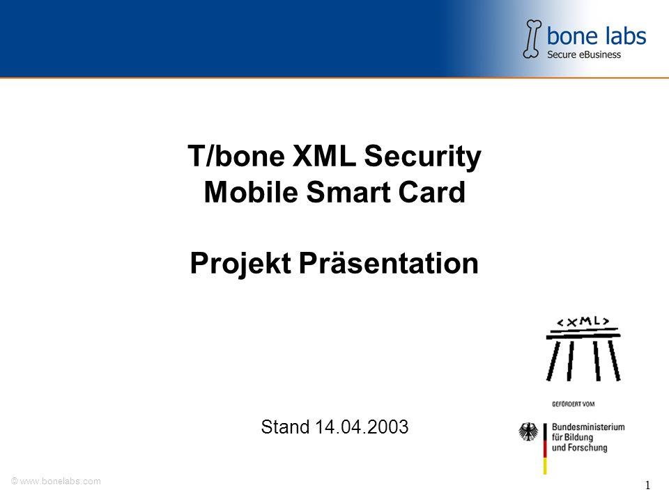 © www.bonelabs.com 1 T/bone XML Security Mobile Smart Card Projekt Präsentation Stand 14.04.2003