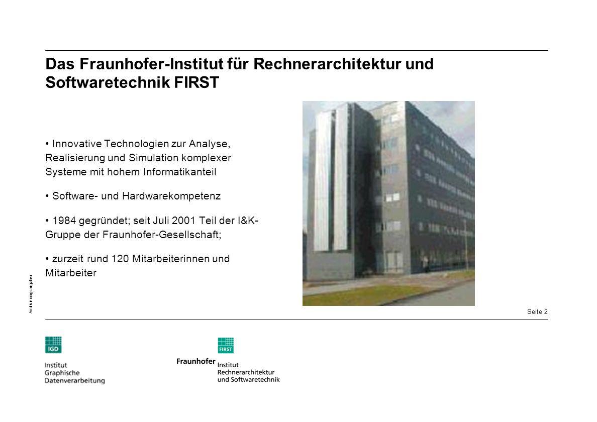 Seite 2 Archivierungsangaben Das Fraunhofer-Institut für Rechnerarchitektur und Softwaretechnik FIRST Innovative Technologien zur Analyse, Realisierun