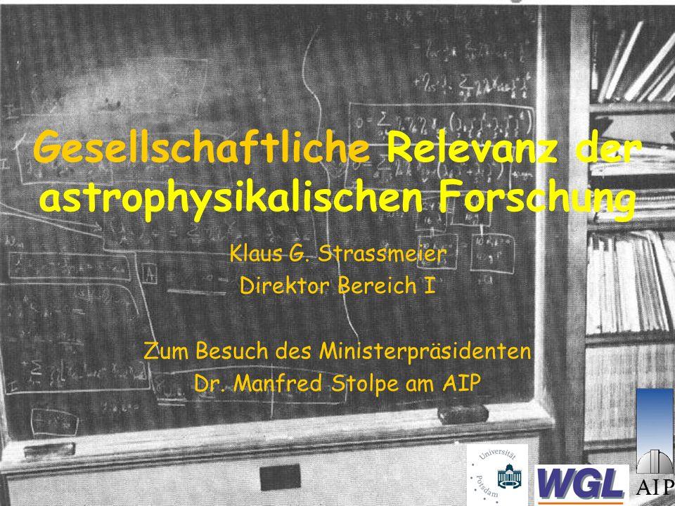 Gesellschaftliche Relevanz der astrophysikalischen Forschung Klaus G.