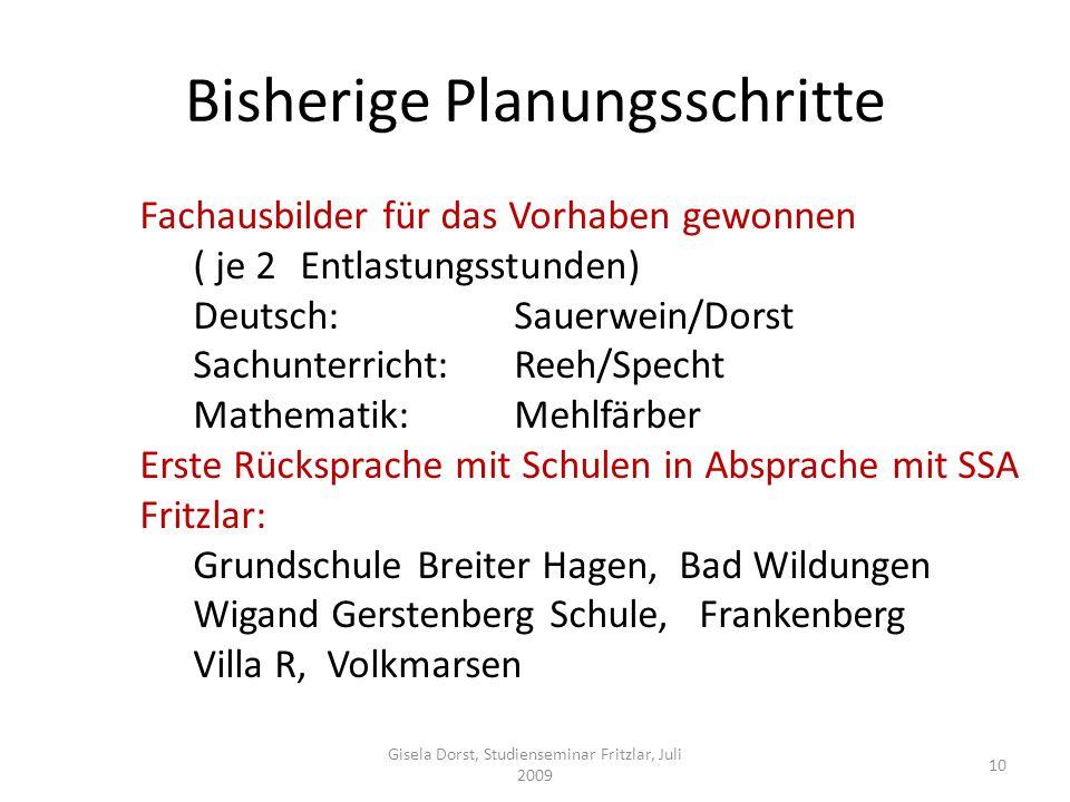 Bisherige Planungsschritte Gisela Dorst, Studienseminar Fritzlar, Juli 2009 10 Fachausbilder für das Vorhaben gewonnen ( je 2 Entlastungsstunden) Deut