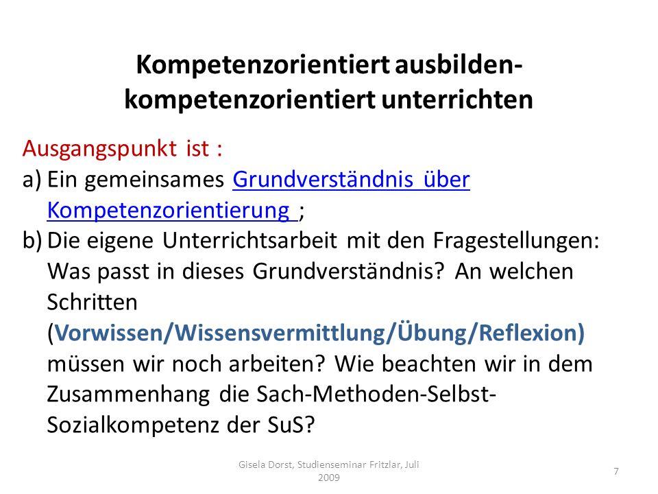 Kompetenzorientiert ausbilden- kompetenzorientiert unterrichten Gisela Dorst, Studienseminar Fritzlar, Juli 2009 7 Ausgangspunkt ist : a)Ein gemeinsam