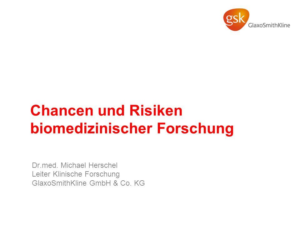 Chancen und Risiken biomedizinischer Forschung Dr.med. Michael Herschel Leiter Klinische Forschung GlaxoSmithKline GmbH & Co. KG