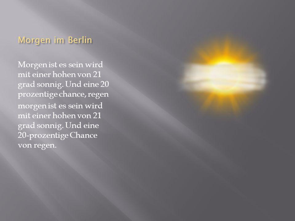 Morgen im Berlin Morgen ist es sein wird mit einer hohen von 21 grad sonnig.