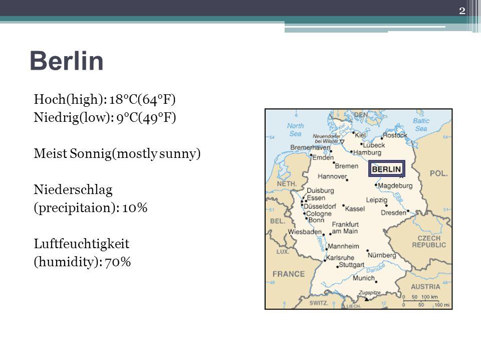 Berlin Hoch(high): 18°C(64°F) Niedrig(low): 9°C(49°F) Meist Sonnig(mostly sunny) Niederschlag (precipitaion): 10% Luftfeuchtigkeit (humidity): 70% 2